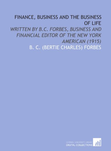 9781112031939: Finance, Business and the Business of Life: Written by B.C. Forbes, Business and Financial Editor of the New York American (1915)