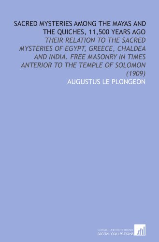 9781112034213: Sacred Mysteries Among the Mayas and the Quiches, 11,500 Years Ago: Their Relation to the Sacred Mysteries of Egypt, Greece, Chaldea and India. Free ... Anterior to the Temple of Solomon (1909)