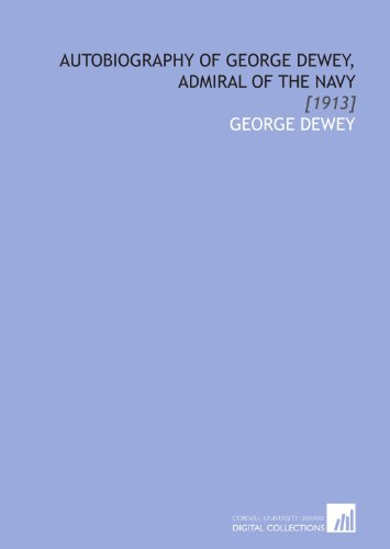9781112034374: Autobiography of George Dewey, Admiral of the Navy: [1913]