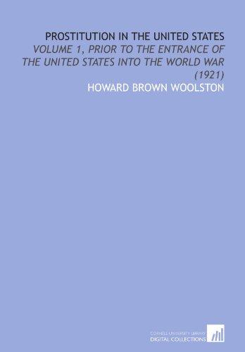 9781112036002: Prostitution in the United States: Volume 1, Prior to the Entrance of the United States Into the World War (1921)