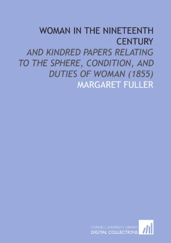9781112036804: Woman in the Nineteenth Century: And Kindred Papers Relating to the Sphere, Condition, and Duties of Woman (1855)