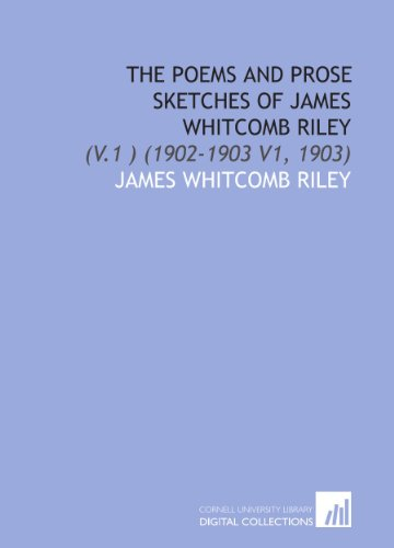 The Poems and Prose Sketches of James Whitcomb Riley: (V.1 ) (1902-1903 V1, 1903) (9781112037771) by James Whitcomb Riley