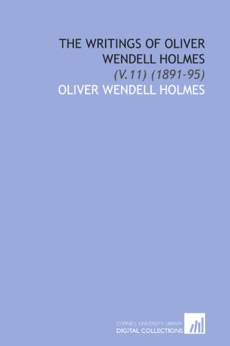 9781112037993: The Writings of Oliver Wendell Holmes: (V.11) (1891-95)