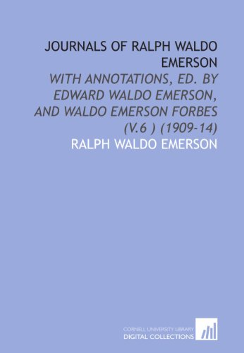 Journals of Ralph Waldo Emerson: With Annotations, Ed. By Edward Waldo Emerson, and Waldo Emerson Forbes (V.6 ) (1909-14) (9781112038792) by Ralph Waldo Emerson