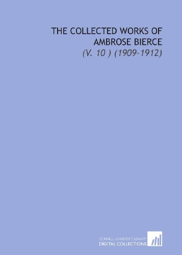 9781112039294: The Collected Works of Ambrose Bierce: (V. 10 ) (1909-1912)