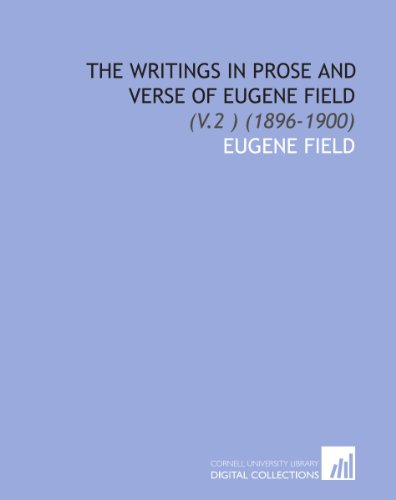 The Writings in Prose and Verse of Eugene Field: (V.2 ) (1896-1900) (1112039589) by Eugene Field