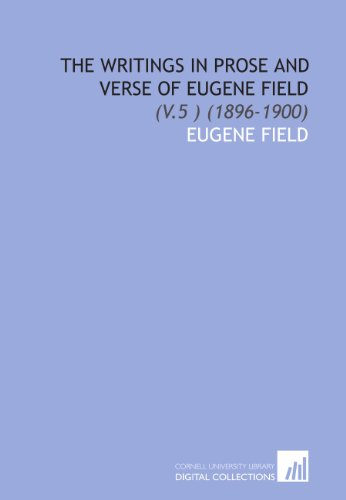 The Writings in Prose and Verse of Eugene Field: (V.5 ) (1896-1900) (1112039635) by Eugene Field