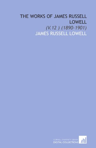 9781112040313: The Works of James Russell Lowell: (V.12 ) (1890-1901)
