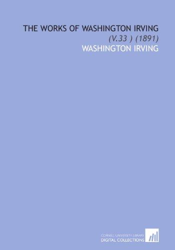 The Works of Washington Irving: (V.33 ) (1891) (9781112043970) by Irving, Washington