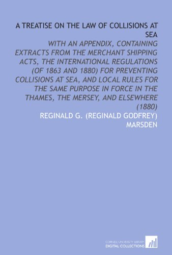 9781112044519: A Treatise on the Law of Collisions at Sea: With an Appendix, Containing Extracts From the Merchant Shipping Acts, the International Regulations (of ... the Thames, the Mersey, and Elsewhere (1880)