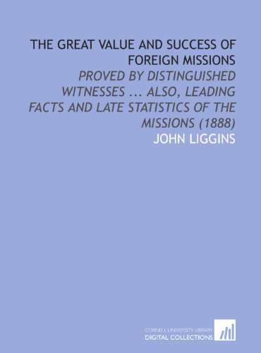 9781112048555: The Great Value and Success of Foreign Missions: Proved by Distinguished Witnesses ... Also, Leading Facts and Late Statistics of the Missions (1888)