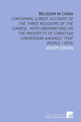 9781112050657: Religion in China: Containing a Brief Account of the Three Religions of the Chinese, With Observations on the Prospects of Christian Conversion Amongst That People (1878)