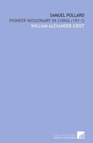 Samuel Pollard: Pioneer Missionary in China (191-?): Grist, William Alexander