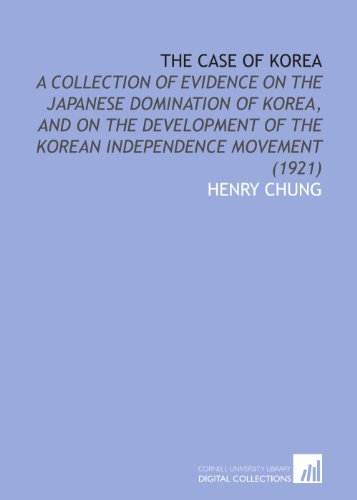 9781112051623: The Case of Korea: A Collection of Evidence on the Japanese Domination of Korea, and on the Development of the Korean Independence Movement (1921)