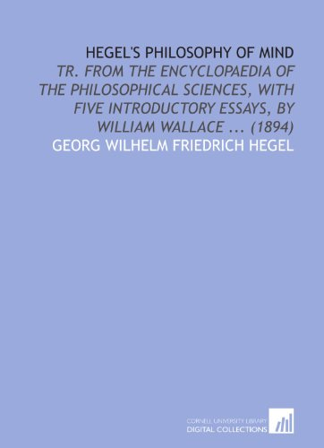 Hegel's Philosophy of Mind: Tr. From the Encyclopaedia of the Philosophical Sciences, With Five Introductory Essays, by William Wallace ... (1894) (1112054022) by Georg Wilhelm Friedrich Hegel