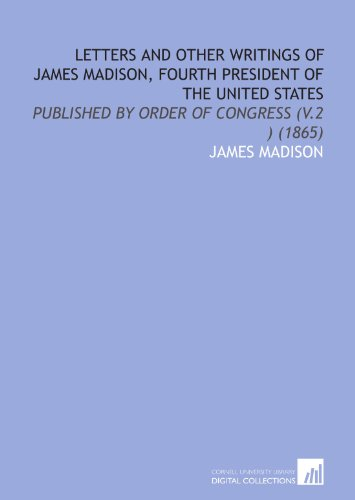 9781112054037: Letters and Other Writings of James Madison, Fourth President of the United States: Published by Order of Congress (V.2 ) (1865)