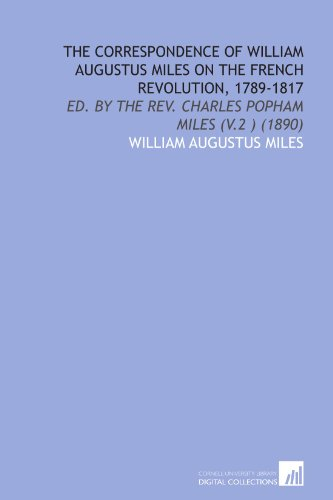 9781112054372: The Correspondence of William Augustus Miles on the French Revolution, 1789-1817: Ed. By the Rev. Charles Popham Miles (V.2 ) (1890)