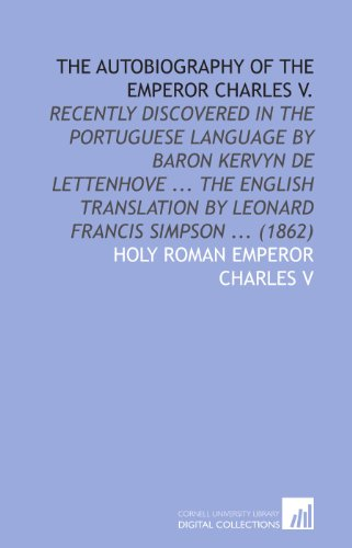 9781112056628: The Autobiography of the Emperor Charles V.: Recently Discovered in the Portuguese Language by Baron Kervyn De Lettenhove ... The English Translation by Leonard Francis Simpson ... (1862)