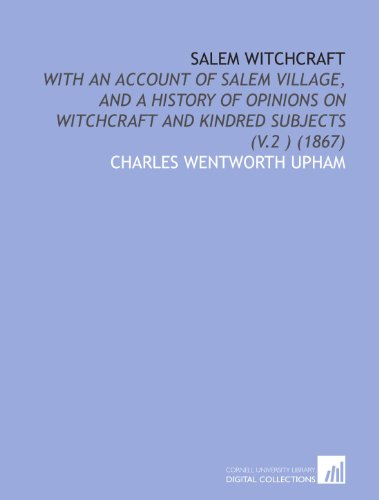 9781112056703: Salem Witchcraft: With an Account of Salem Village, and a History of Opinions on Witchcraft and Kindred Subjects (V.2 ) (1867)