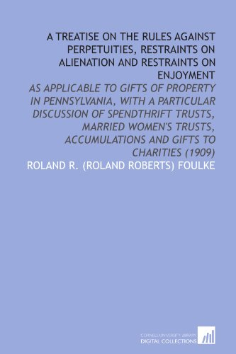 9781112056888: A Treatise on the Rules Against Perpetuities, Restraints on Alienation and Restraints on Enjoyment: As Applicable to Gifts of Property in ... Accumulations and Gifts to Charities (1909)