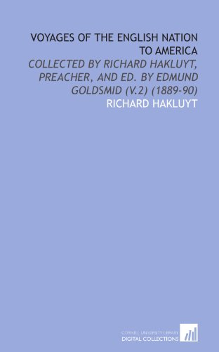 Voyages of the English Nation to America: Collected by Richard Hakluyt, Preacher, and Ed. By Edmund Goldsmid (V.2) (1889-90) (1112058036) by Hakluyt, Richard