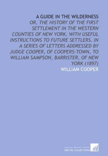 9781112058578: A Guide in the Wilderness: Or, the History of the First Settlement in the Western Counties of New York, With Useful Instructions to Future Settlers. ... Sampson, Barrister, of New York (1897)