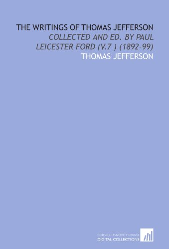 9781112059728: The Writings of Thomas Jefferson: Collected and Ed. By Paul Leicester Ford (V.7 ) (1892-99)