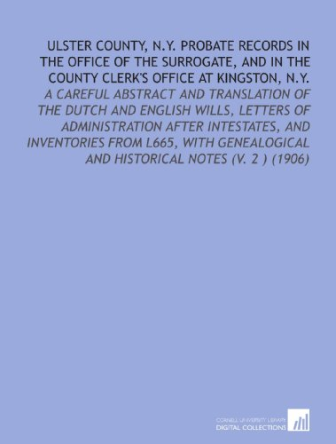 9781112061226: Ulster County, N.Y. Probate Records in the Office of the Surrogate, and in the County Clerk's Office at Kingston, N.Y.: A Careful Abstract and ... and Historical Notes (V. 2 ) (1906)