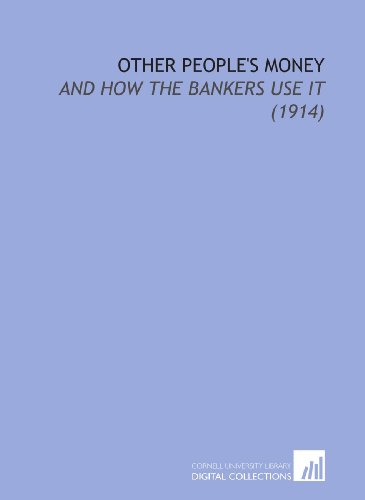 9781112061271: Other People's Money: And How the Bankers Use it (1914)