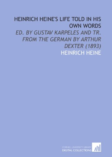 9781112063039: Heinrich Heine's Life Told in His Own Words: Ed. By Gustav Karpeles and Tr. From the German by Arthur Dexter (1893)