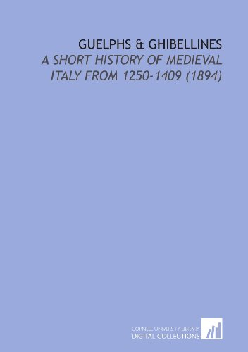 9781112064722: Guelphs & Ghibellines: A Short History of Medieval Italy From 1250-1409 (1894)