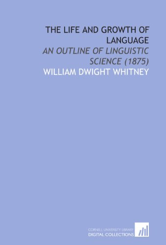 9781112064869: The Life and Growth of Language: An Outline of Linguistic Science (1875)