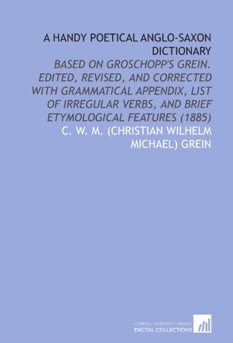 9781112065736: A Handy Poetical Anglo-Saxon Dictionary: Based on Groschopp's Grein. Edited, Revised, and Corrected With Grammatical Appendix, List of Irregular Verbs, and Brief Etymological Features (1885)