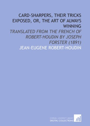 9781112065798: Card-Sharpers, Their Tricks Exposed, or, the Art of Always Winning: Translated From the French of Robert-Houdin by Joseph Forster (1891)