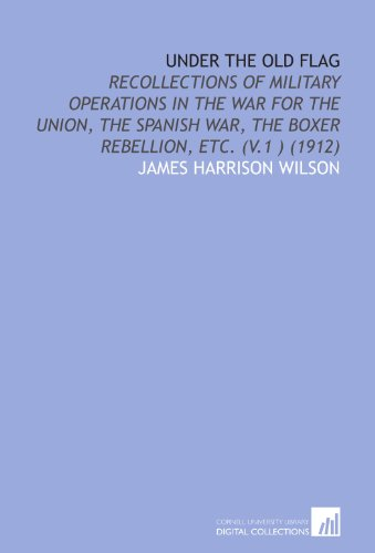 9781112065972: Under the Old Flag: Recollections of Military Operations in the War for the Union, the Spanish War, the Boxer Rebellion, Etc. (V.1 ) (1912)