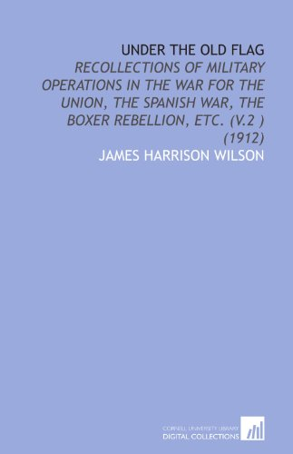 9781112065989: Under the Old Flag: Recollections of Military Operations in the War for the Union, the Spanish War, the Boxer Rebellion, Etc. (V.2 ) (1912)