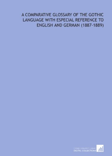9781112067303: A Comparative Glossary of the Gothic Language With Especial Reference to English and German (1887-1889)
