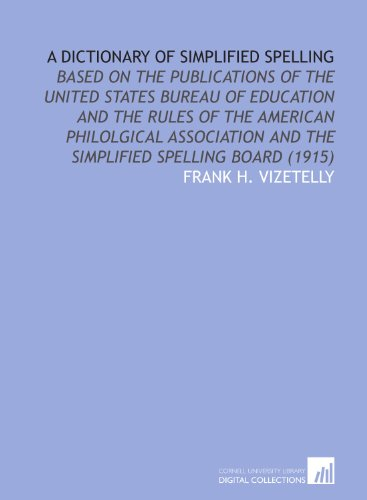 9781112068621: A Dictionary of Simplified Spelling: Based on the Publications of the United States Bureau of Education and the Rules of the American Philolgical Association and the Simplified Spelling Board (1915)