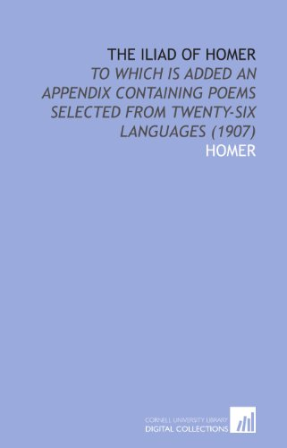 9781112069178: The Iliad of Homer: To Which is Added an Appendix Containing Poems Selected From Twenty-Six Languages (1907)