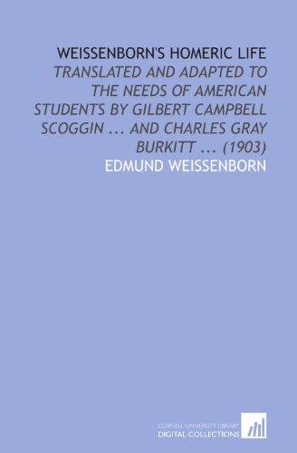 9781112069390: Weissenborn's Homeric Life: Translated and Adapted to the Needs of American Students by Gilbert Campbell Scoggin ... And Charles Gray Burkitt ... (1903)