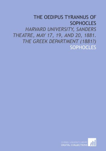 9781112069581: The Oedipus Tyrannus of Sophocles: Harvard University, Sanders Theatre, May 17, 19, and 20, 1881. The Greek Department (1881?)