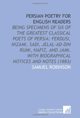 9781112071683: Persian Poetry for English Readers: Being Specimens of Six of the Greatest Classical Poets of Persia: Ferdusi, Nizami, Sadi, Jelal-Ad-Din Rumi, Hafiz. With Biographical Notices and Notes (1883)