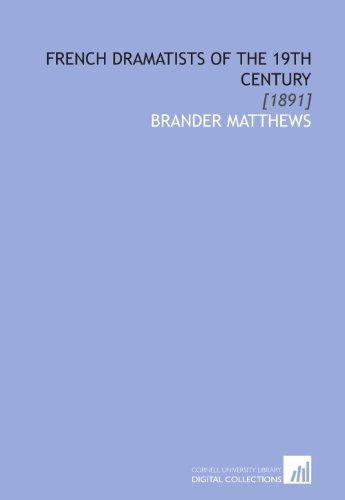 French Dramatists of the 19th Century: [1891]: Brander Matthews