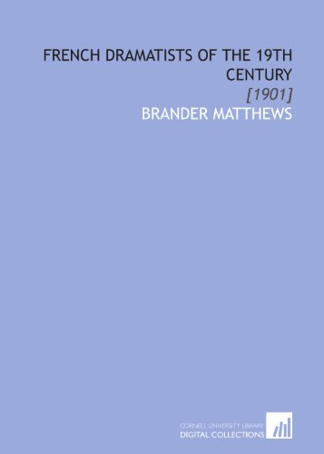 French Dramatists of the 19th Century: [1901]: Matthews, Brander