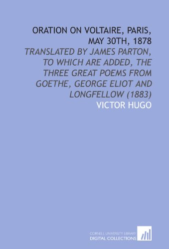 9781112081651: Oration on Voltaire, Paris, May 30th, 1878: Translated by James Parton, to Which Are Added, the Three Great Poems From Goethe, George Eliot and Longfellow (1883)