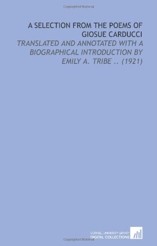 9781112082917: A Selection From the Poems of Giosue Carducci: Translated and Annotated With a Biographical Introduction by Emily a. Tribe .. (1921)