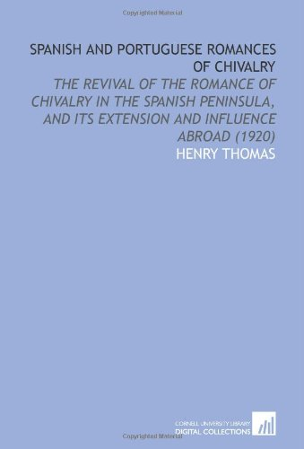 9781112086014: Spanish and Portuguese Romances of Chivalry: The Revival of the Romance of Chivalry in the Spanish Peninsula, and Its Extension and Influence Abroad (1920)