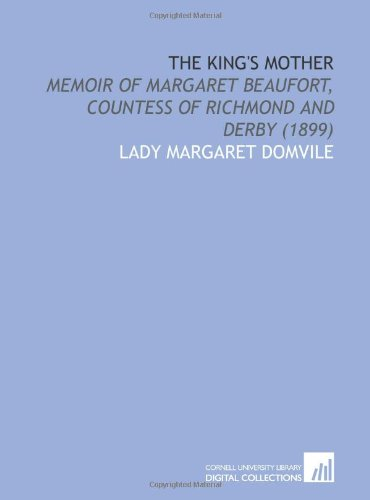 9781112089008: The King's Mother: Memoir of Margaret Beaufort, Countess of Richmond and Derby (1899)