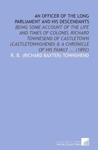 9781112089718: An Officer of the Long Parliament and His Descendants: Being Some Account of the Life and Times of Colonel Richard Townesend of Castletown (Castletownshend) & a Chronicle of His Family ... (1892)