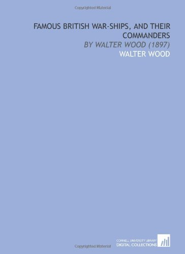 9781112093760: Famous British War-Ships, and Their Commanders: By Walter Wood (1897)
